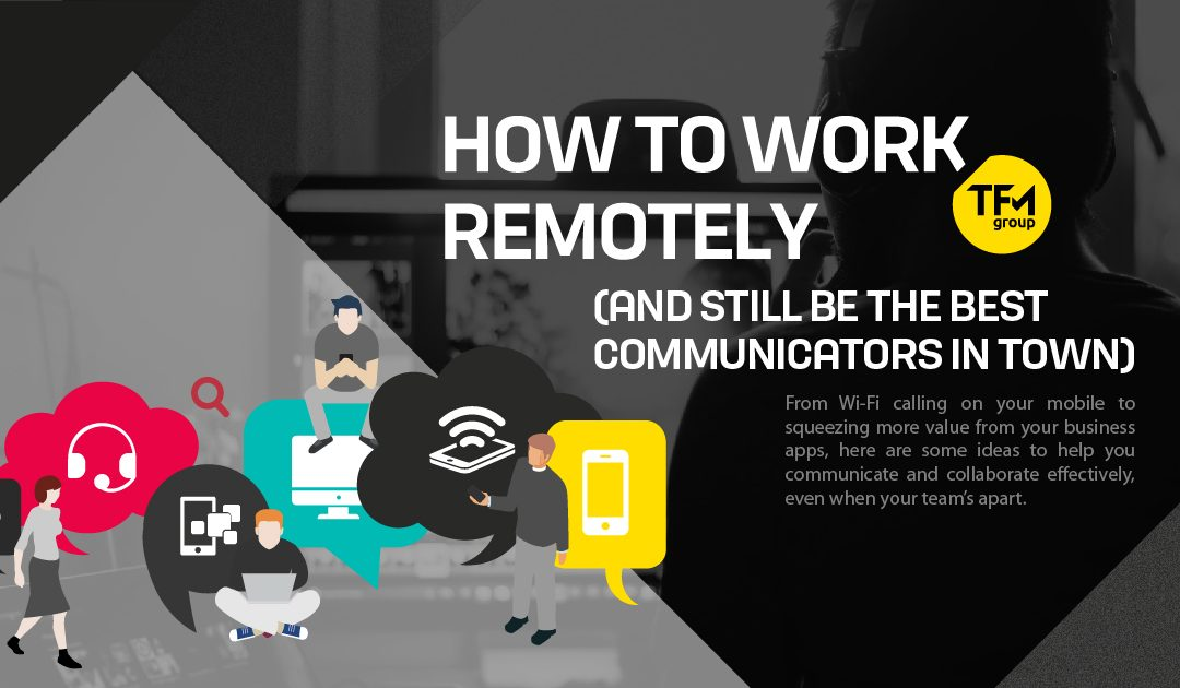 How to Work Remotely (and Still Be the Best Communicators in Town!)