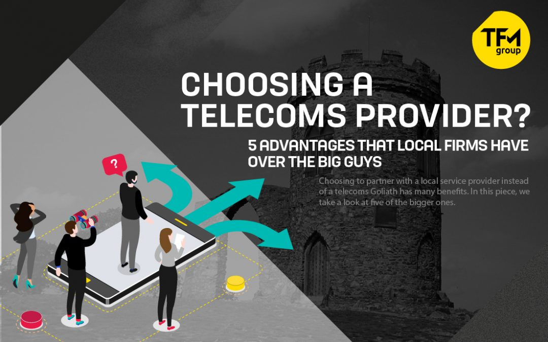 Choosing a Telecoms Provider? 5 Advantages that Local Firms Have over the Big Guys
